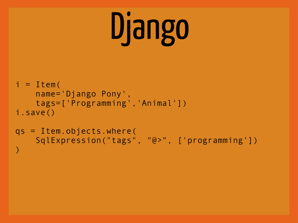 Django i = Item( name='Django Pony', tags=['Pro...