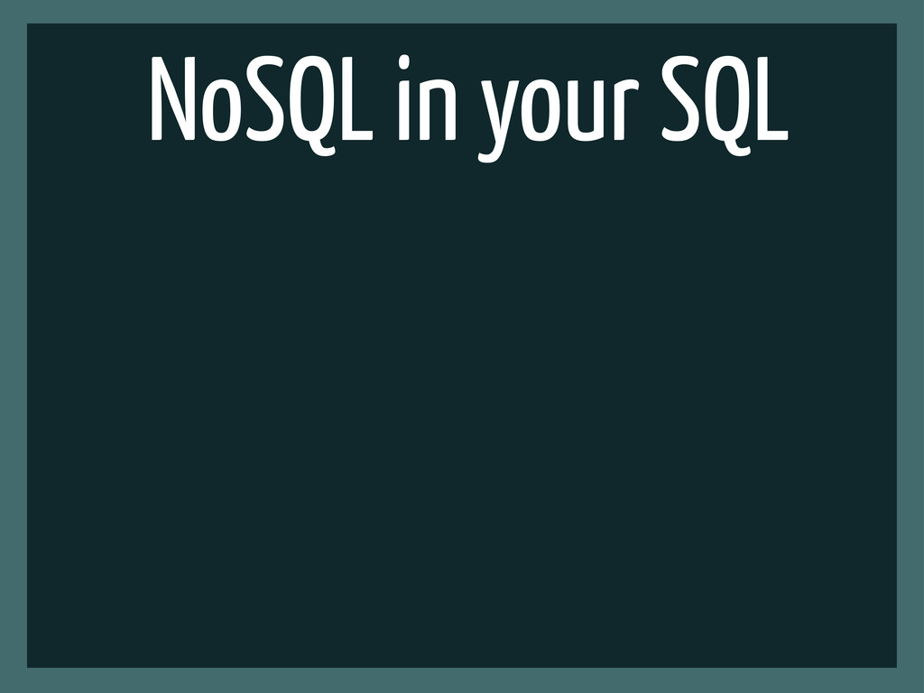 NoSQL in your SQL
