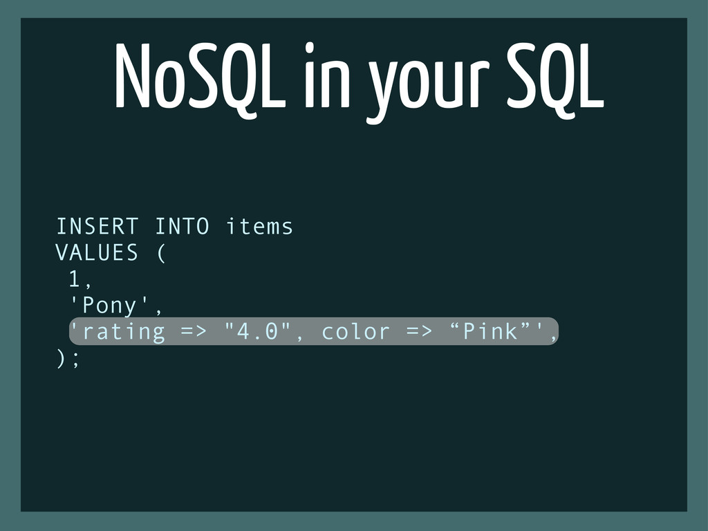 NoSQL in your SQL INSERT INTO items VALUES ( 1,...