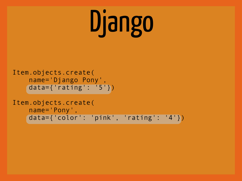 Django Item.objects.create( name='Django Pony',...