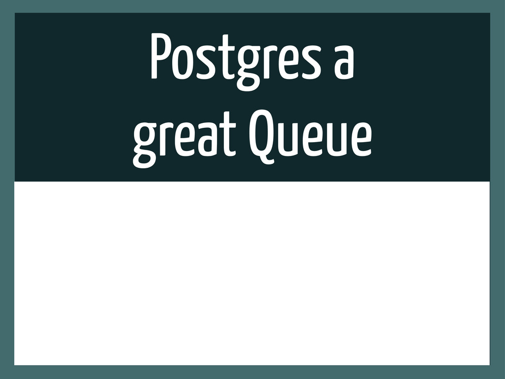 Postgres a great Queue