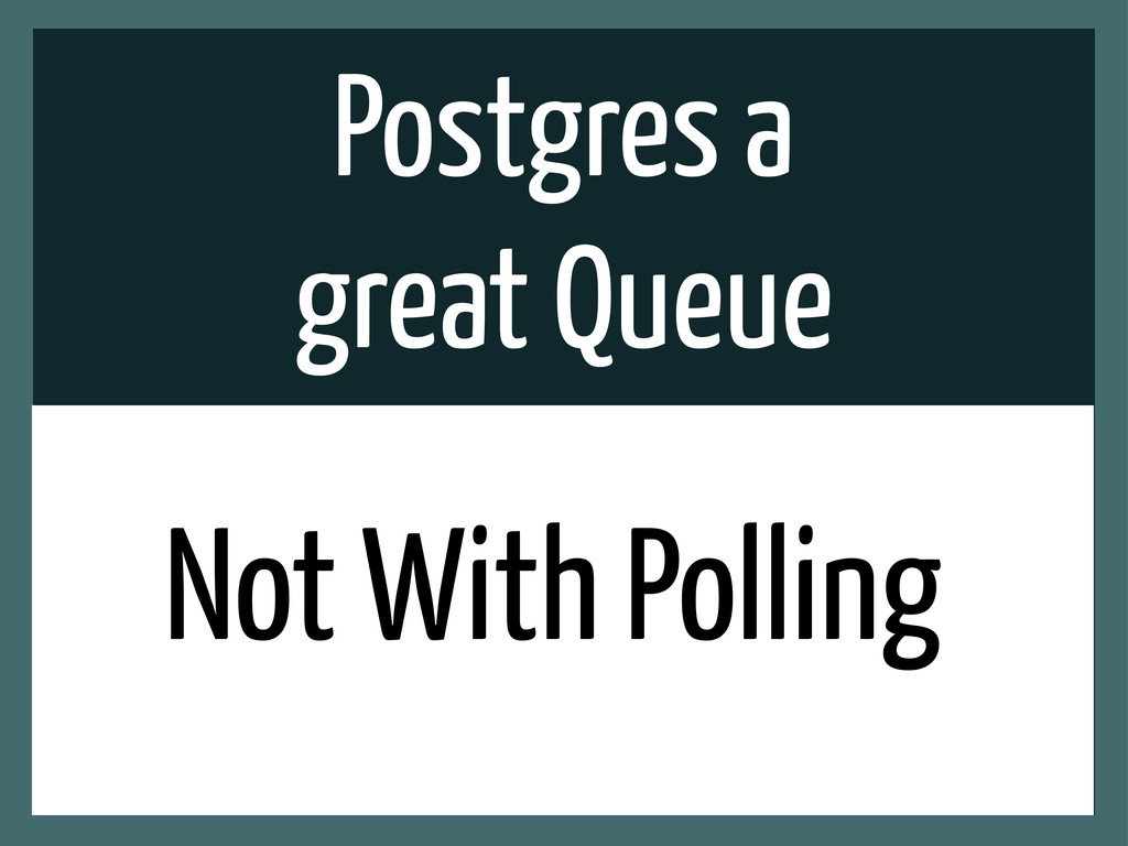 Postgres a great Queue Not With Polling