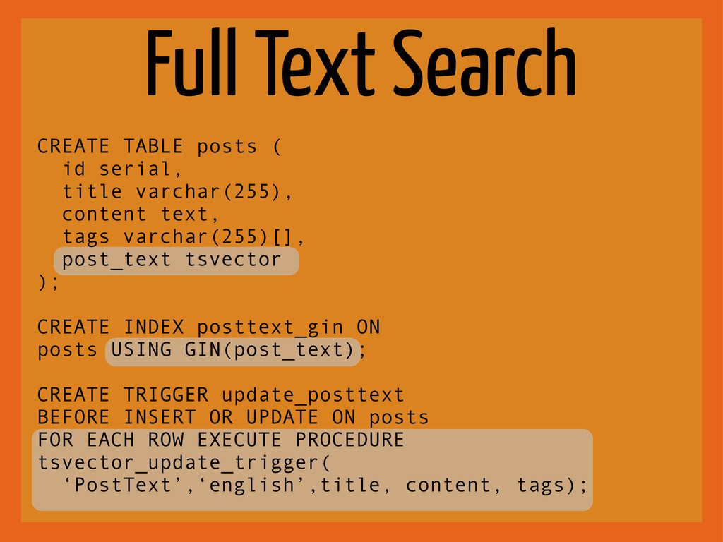 Full Text Search CREATE TABLE posts ( id serial...