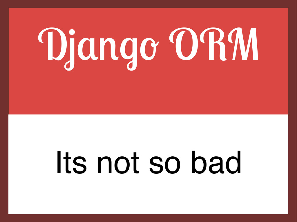 D*+#$! ORM Its not so bad