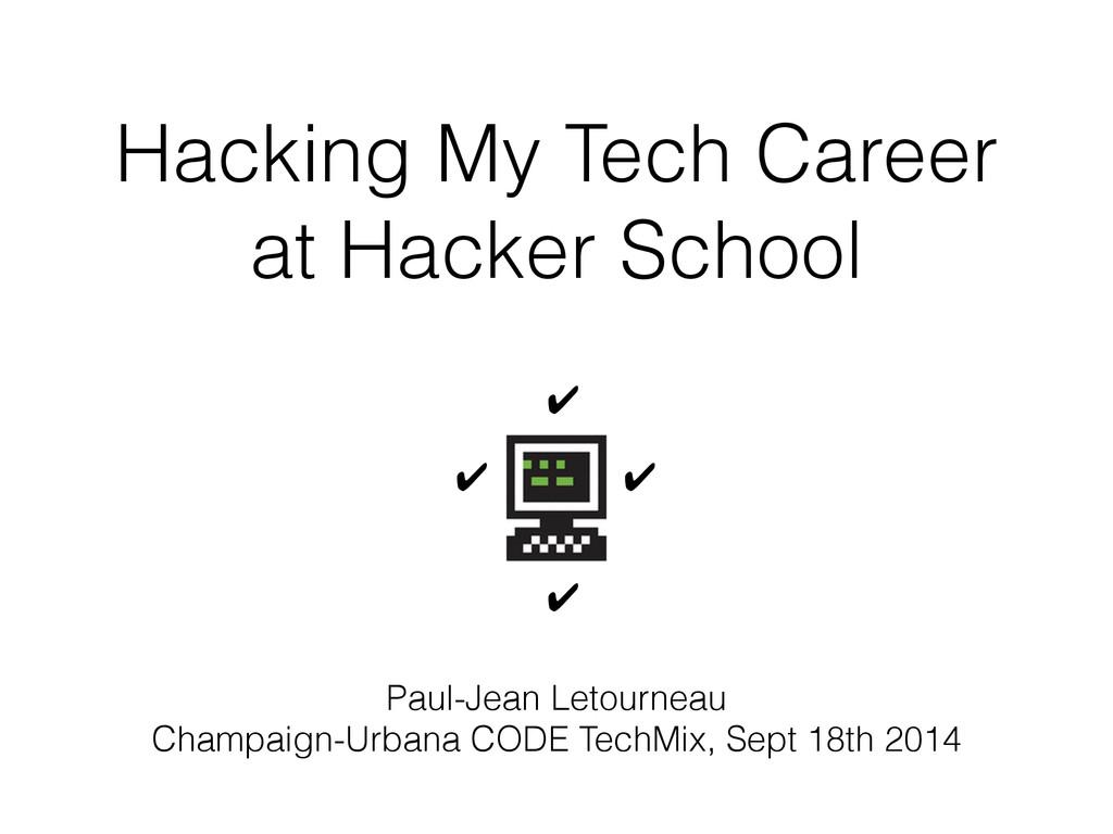 Hacking My Tech Career at Hacker School Paul-Je...