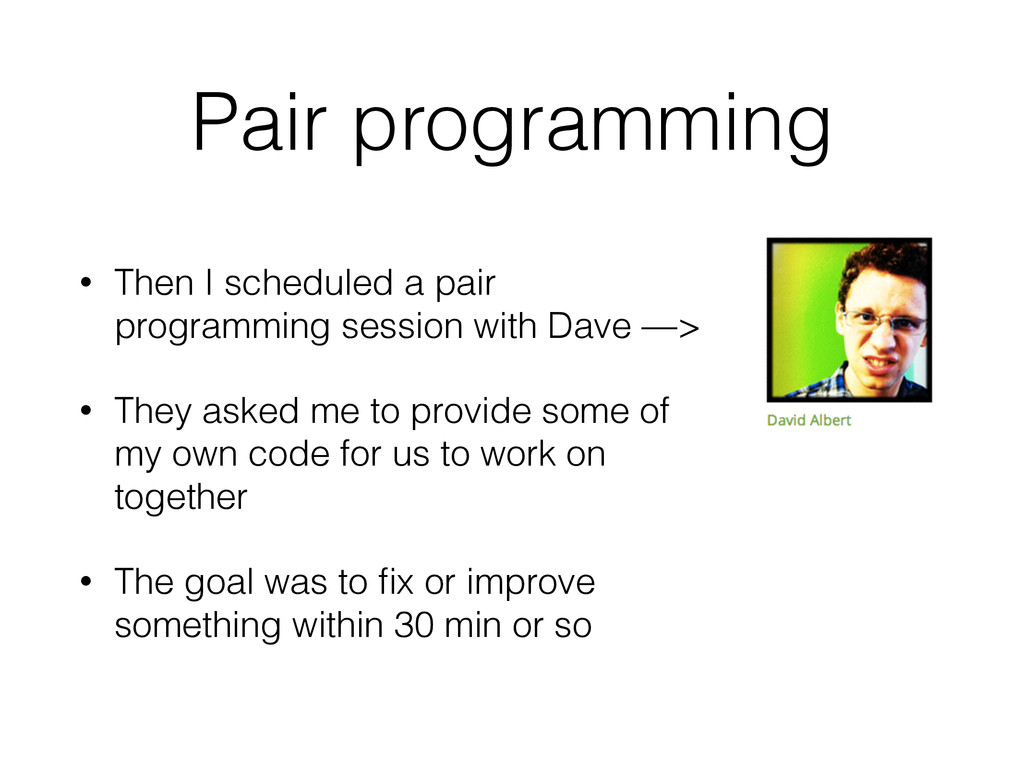 Pair programming • Then I scheduled a pair prog...
