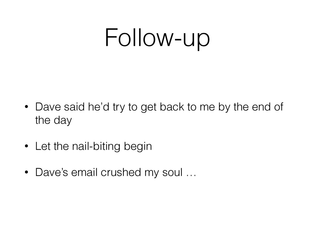 Follow-up • Dave said he'd try to get back to m...
