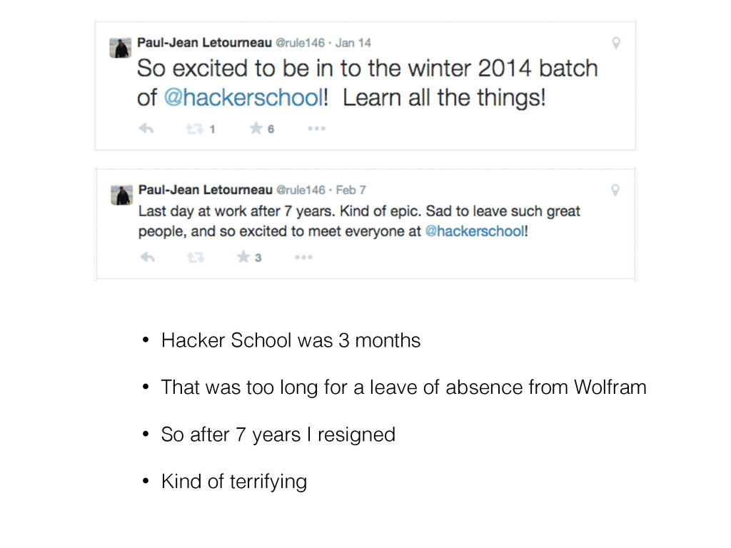 • Hacker School was 3 months • That was too lon...