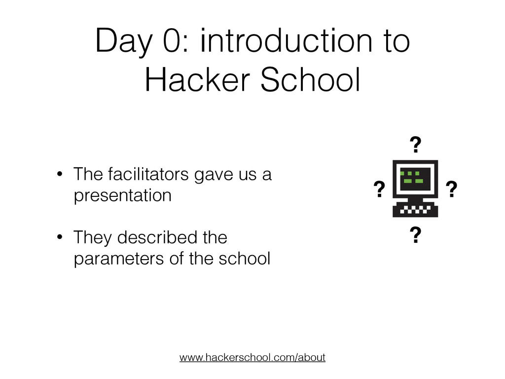 Day 0: introduction to Hacker School • The faci...