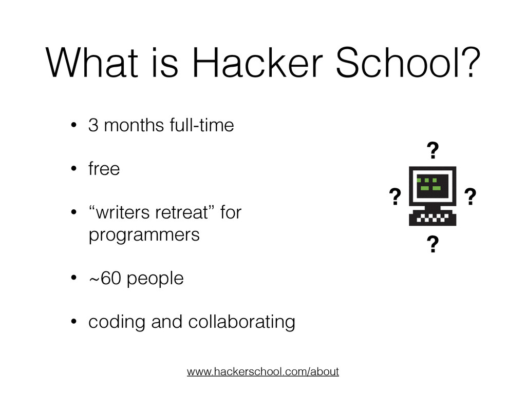 What is Hacker School? • 3 months full-time • f...