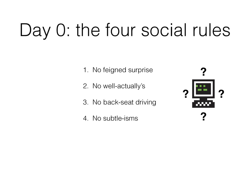 Day 0: the four social rules 1. No feigned surp...