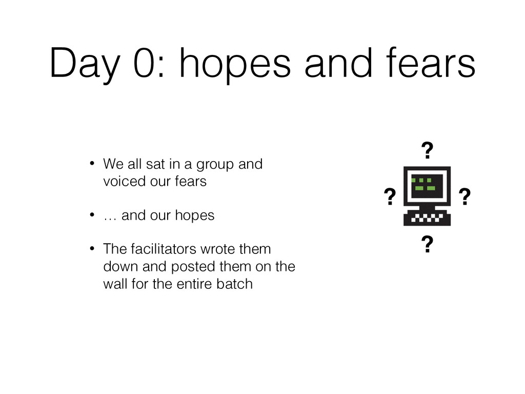 Day 0: hopes and fears • We all sat in a group ...