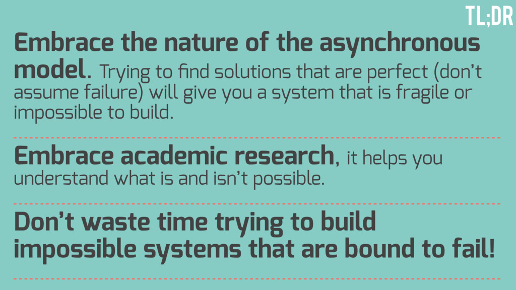 Embrace the nature of the asynchronous model. T...
