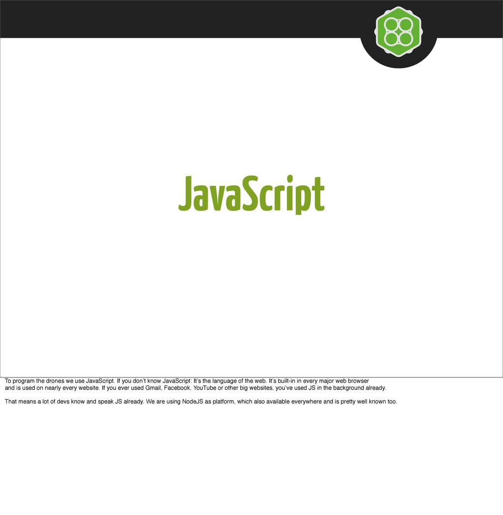 JavaScript To program the drones we use JavaScr...