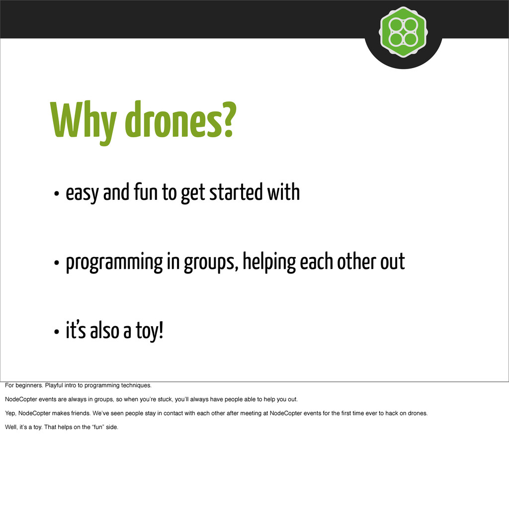 Why drones? • easy and fun to get started with ...