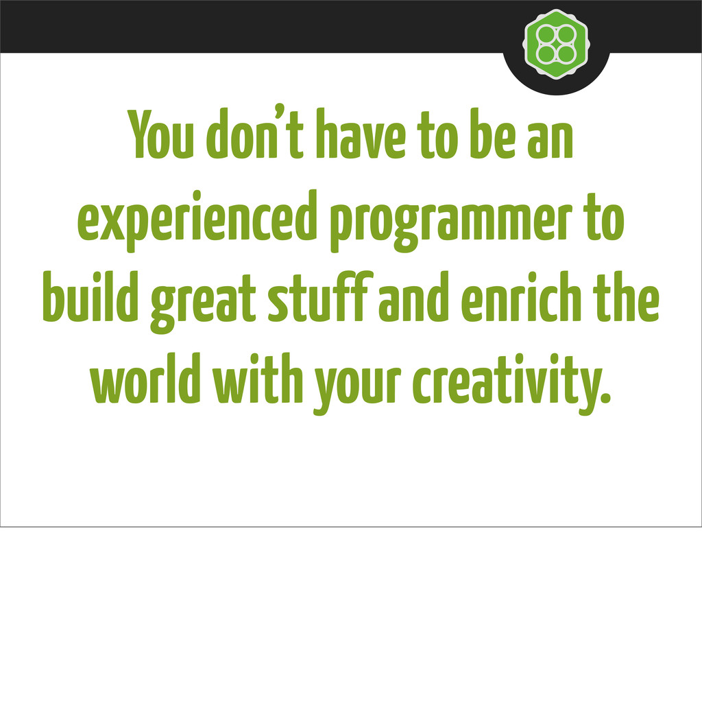 You don't have to be an experienced programmer ...