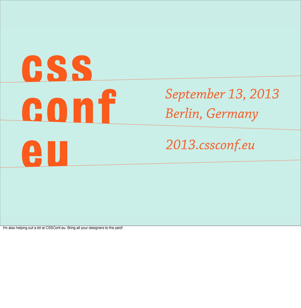 I'm also helping out a bit at CSSConf.eu. Bring...