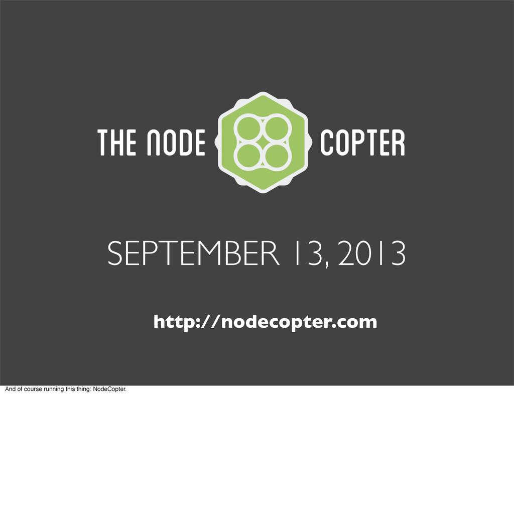 SEPTEMBER 13, 2013 http://nodecopter.com And of...