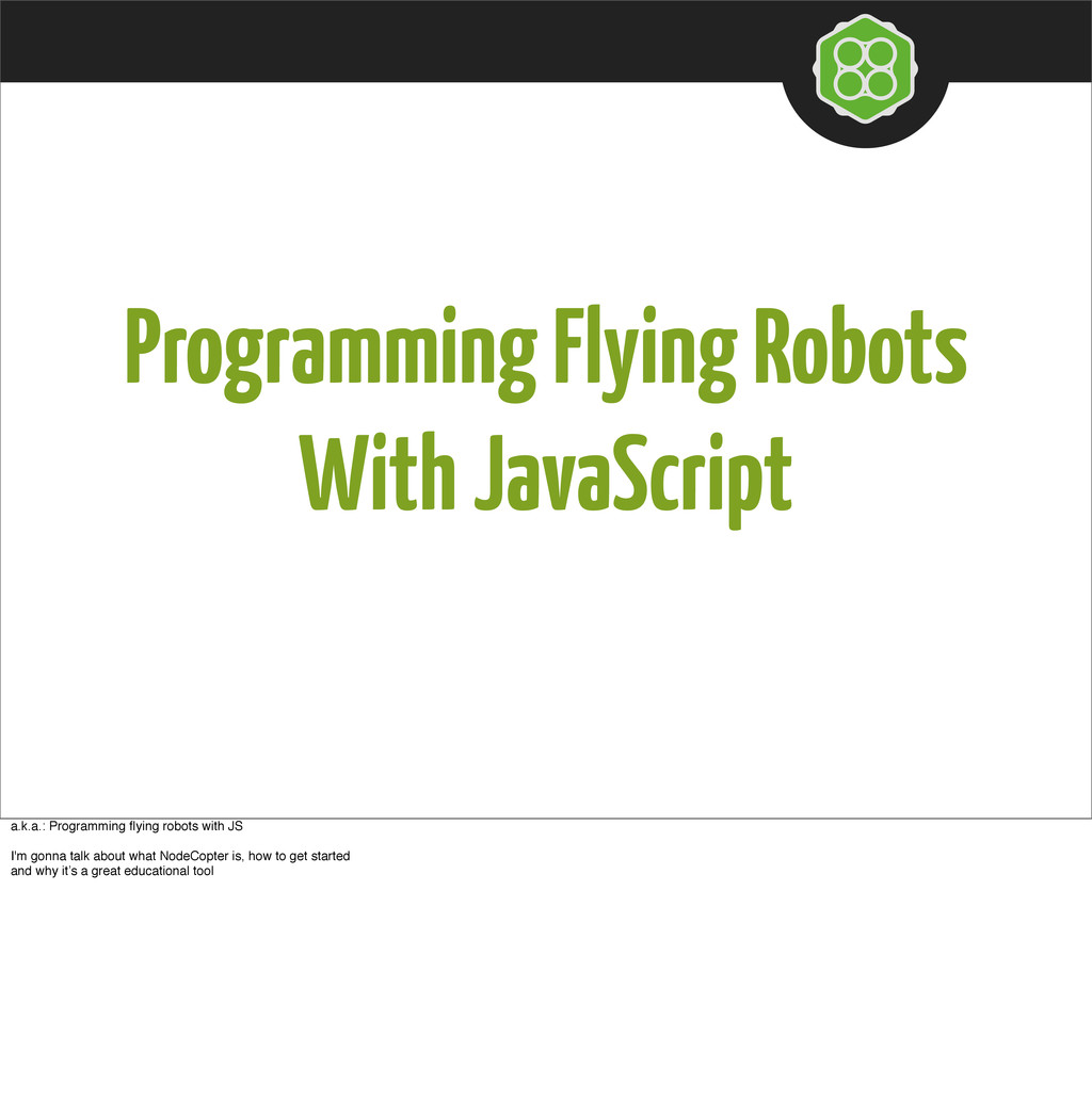 Programming Flying Robots With JavaScript a.k.a...