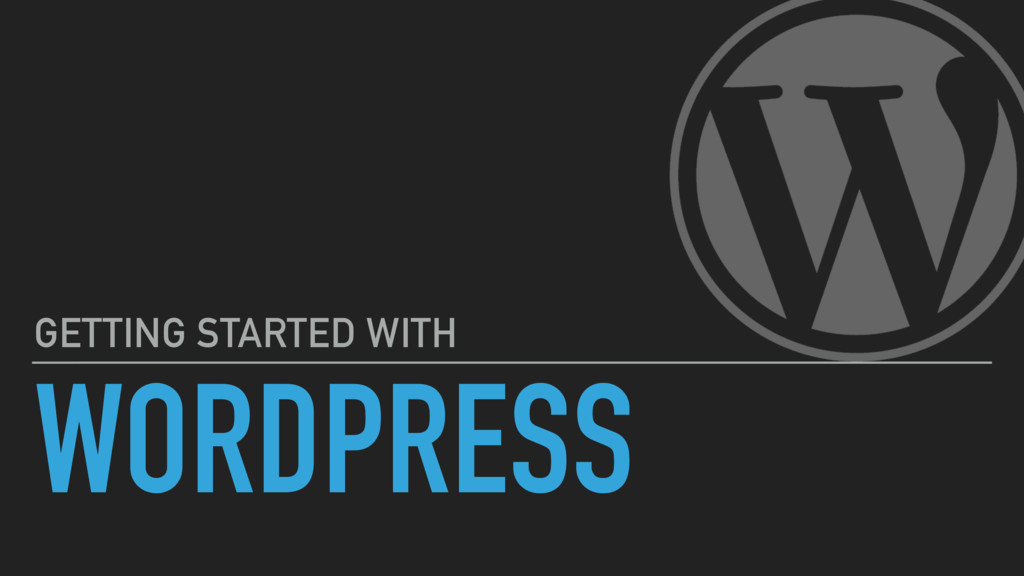 WORDPRESS GETTING STARTED WITH