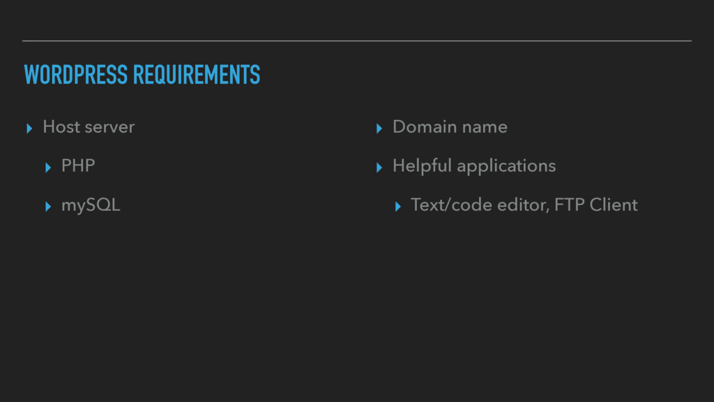 WORDPRESS REQUIREMENTS ▸ Host server ▸ PHP ▸ my...