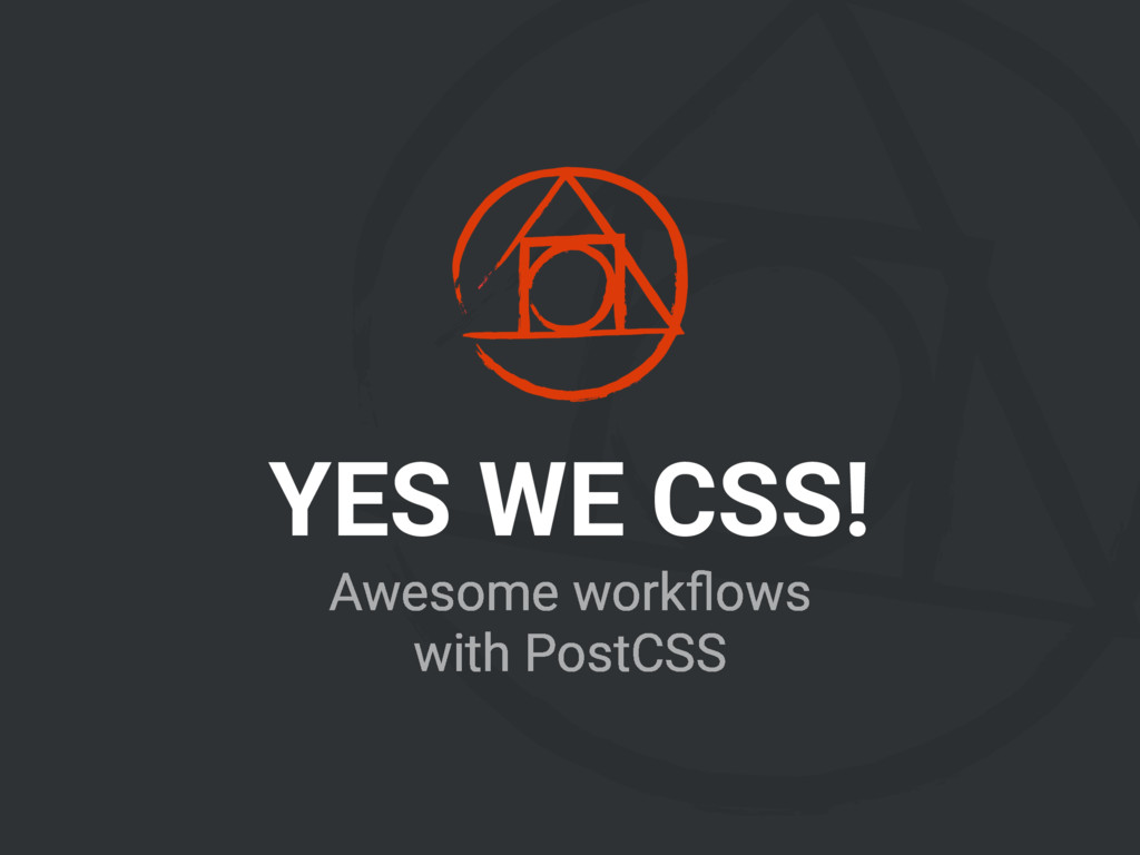 YES WE CSS! Awesome workflows with PostCSS