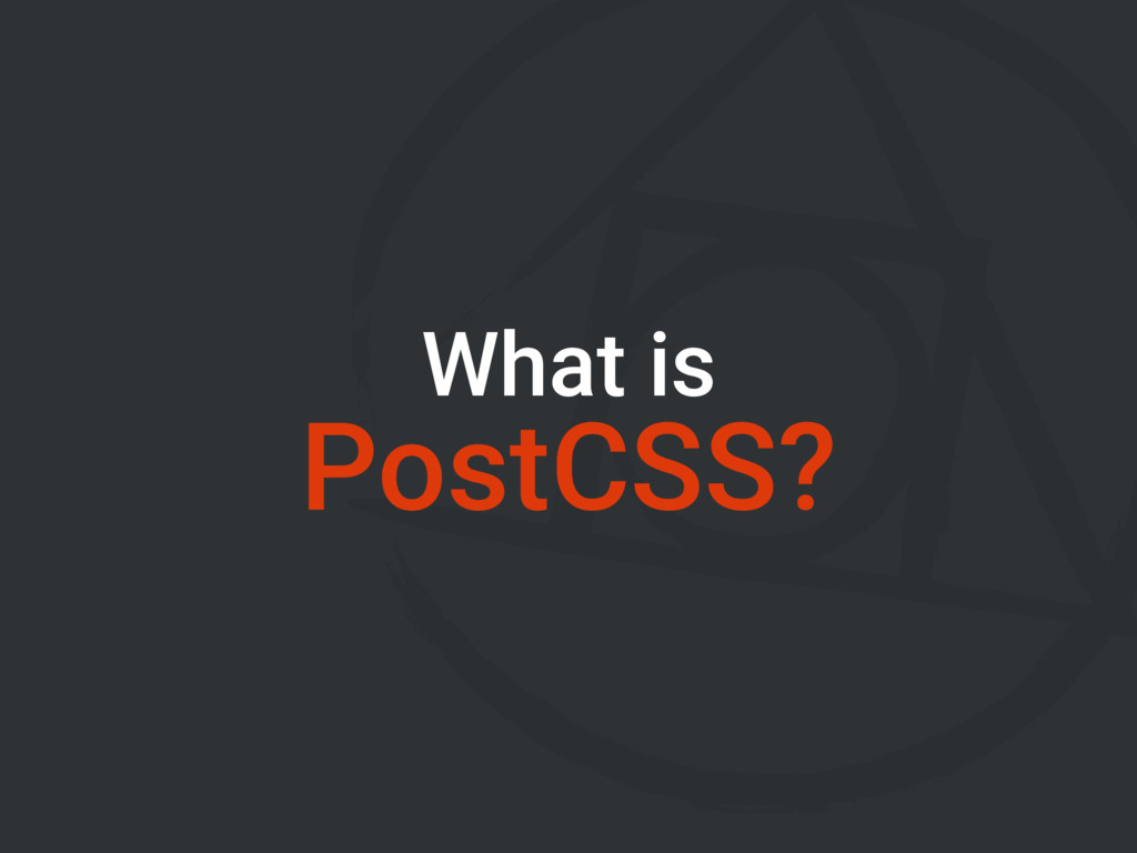 What is PostCSS?