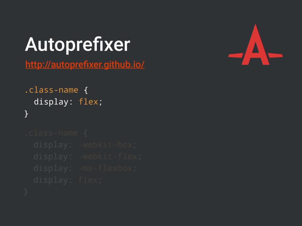 Autoprefixer .class-name { display: flex; } .cla...