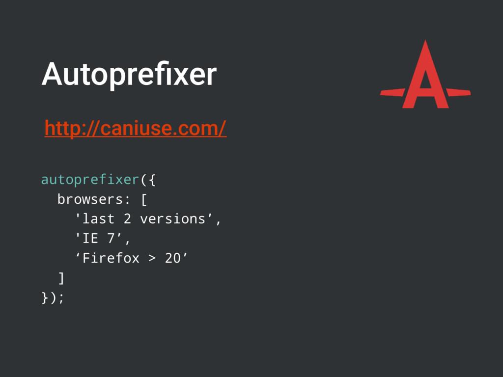 Autoprefixer autoprefixer({ browsers: [ 'last 2 ...