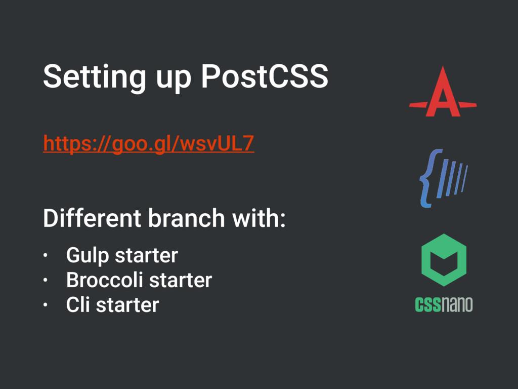 Setting up PostCSS https://goo.gl/wsvUL7 Differ...