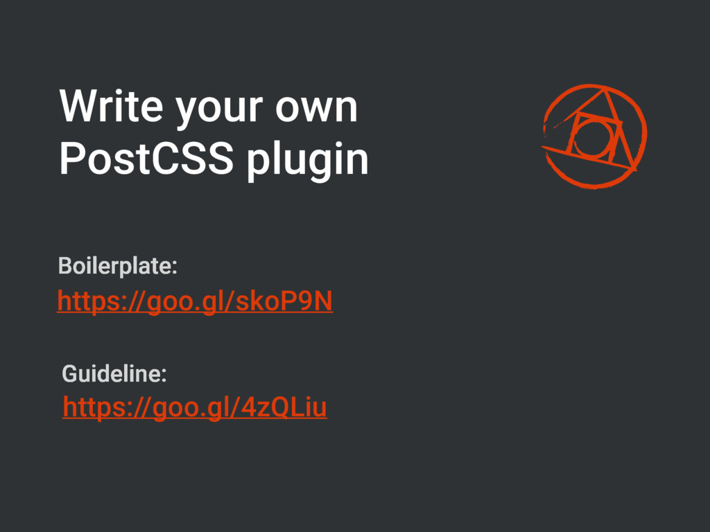 Write your own PostCSS plugin https://goo.gl/sk...
