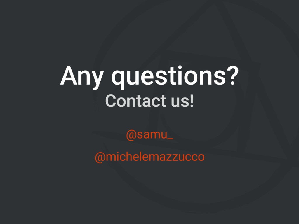 Any questions? Contact us! @michelemazzucco @sa...
