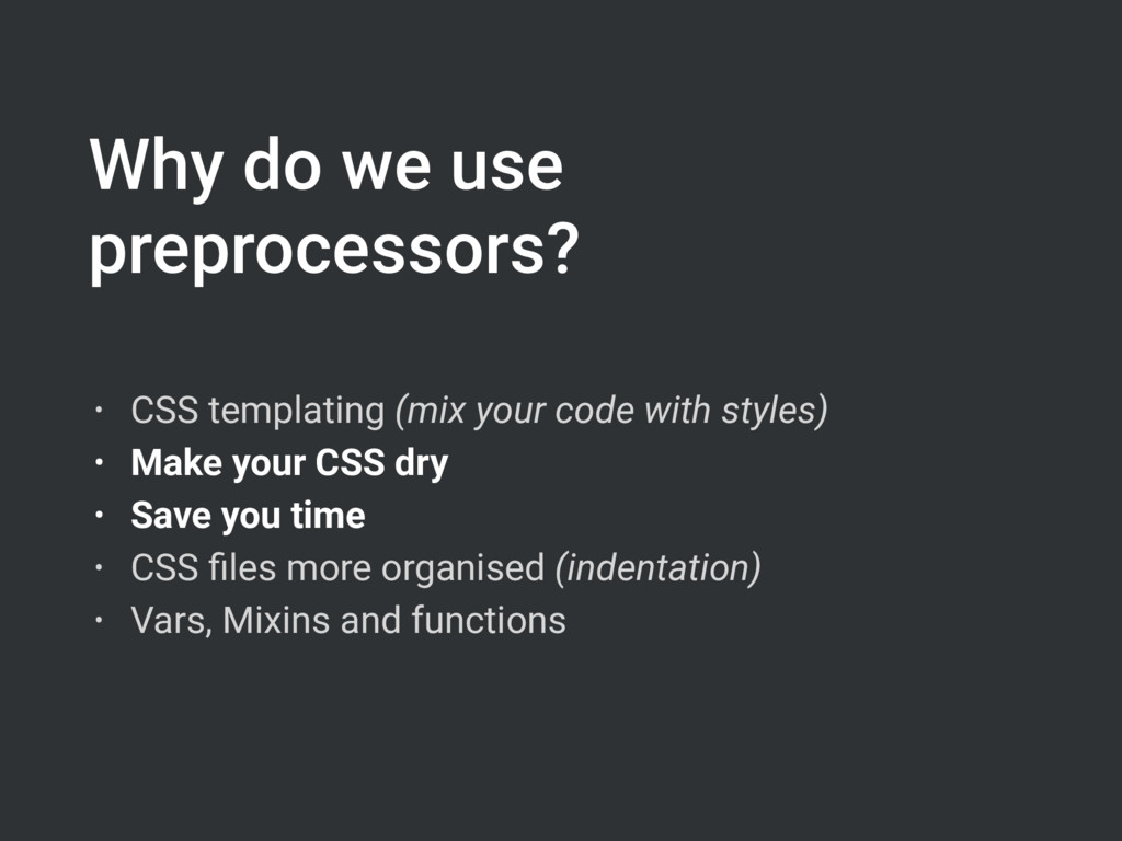 Why do we use preprocessors? • CSS templating (...