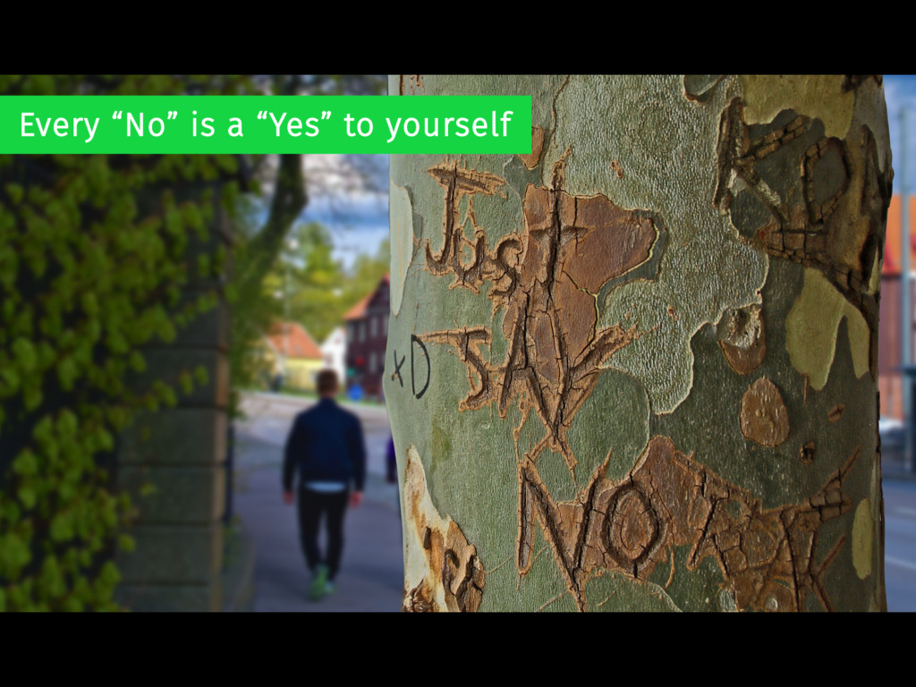 "Every ""No"" is a ""Yes"" to yourself"