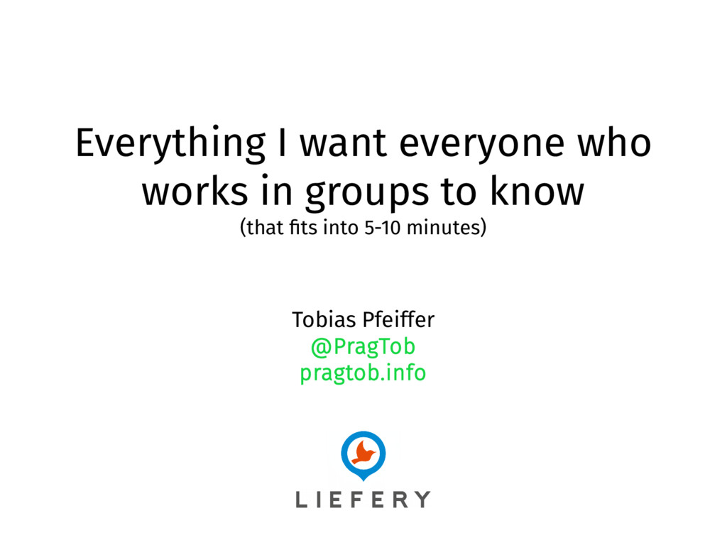 Everything I want everyone who works in groups ...