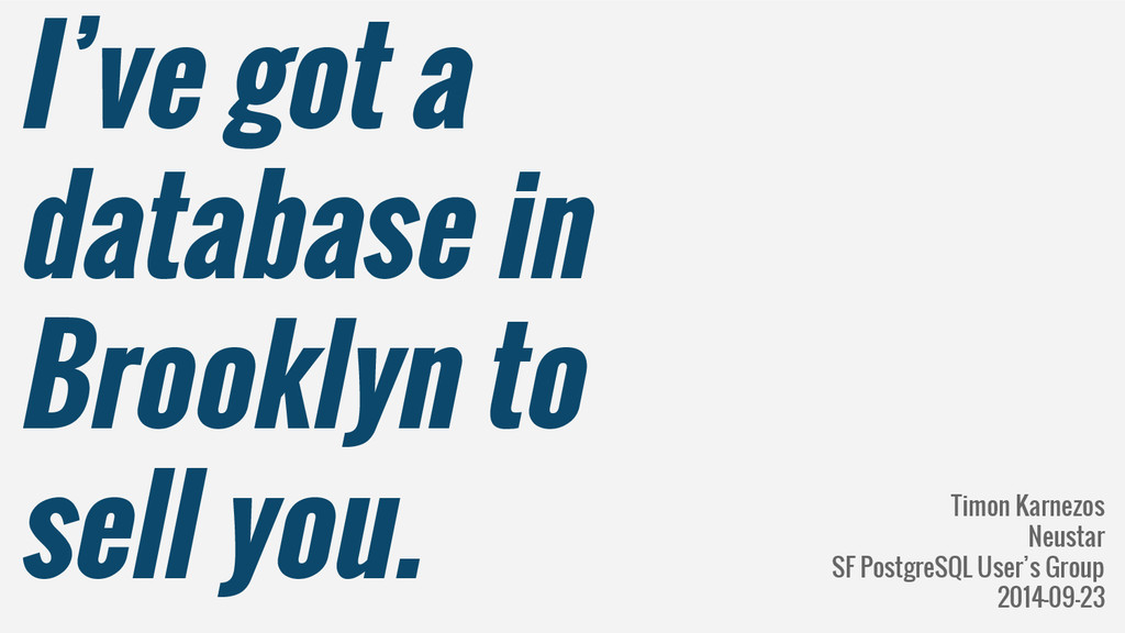 I've got a database in Brooklyn to sell you. Ti...