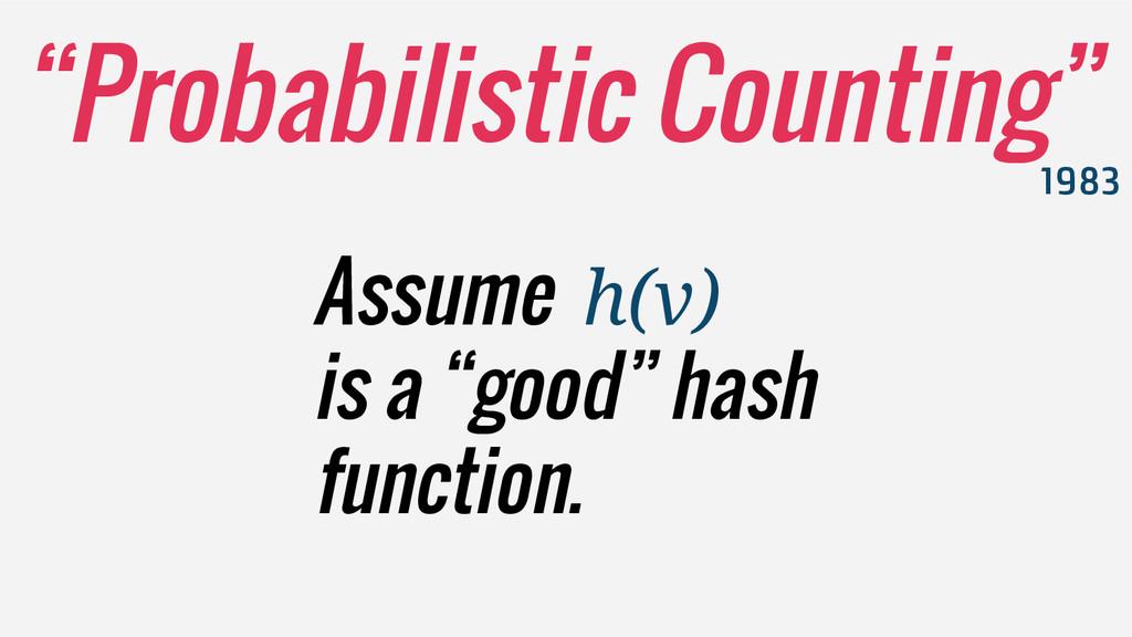 "1983 Assume h(v) is a ""good"" hash function. ""Pr..."