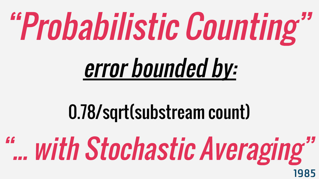 """""""Probabilistic Counting"""" 1985 """"... with Stochas..."""