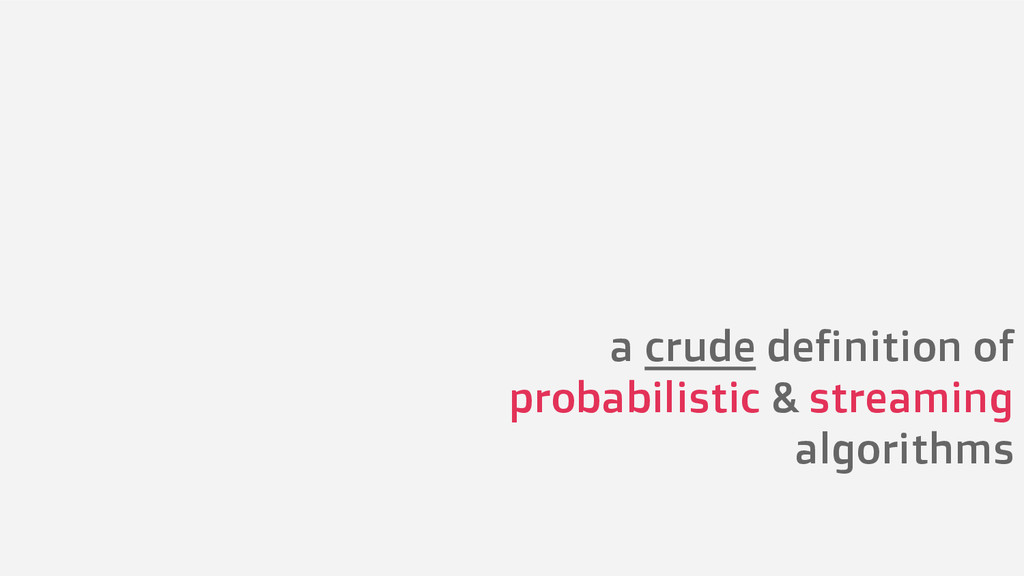 a crude definition of probabilistic & streaming...
