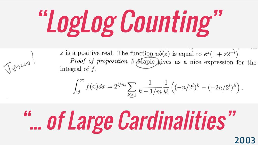 """""""... of Large Cardinalities"""" """"LogLog Counting"""" ..."""