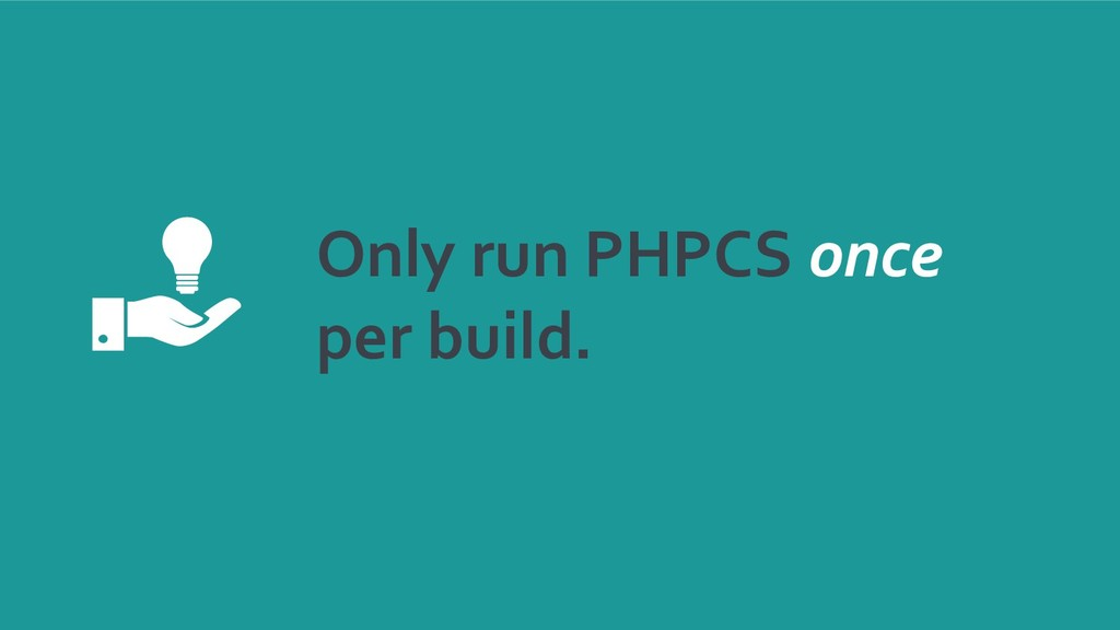 Only run PHPCS once per build.