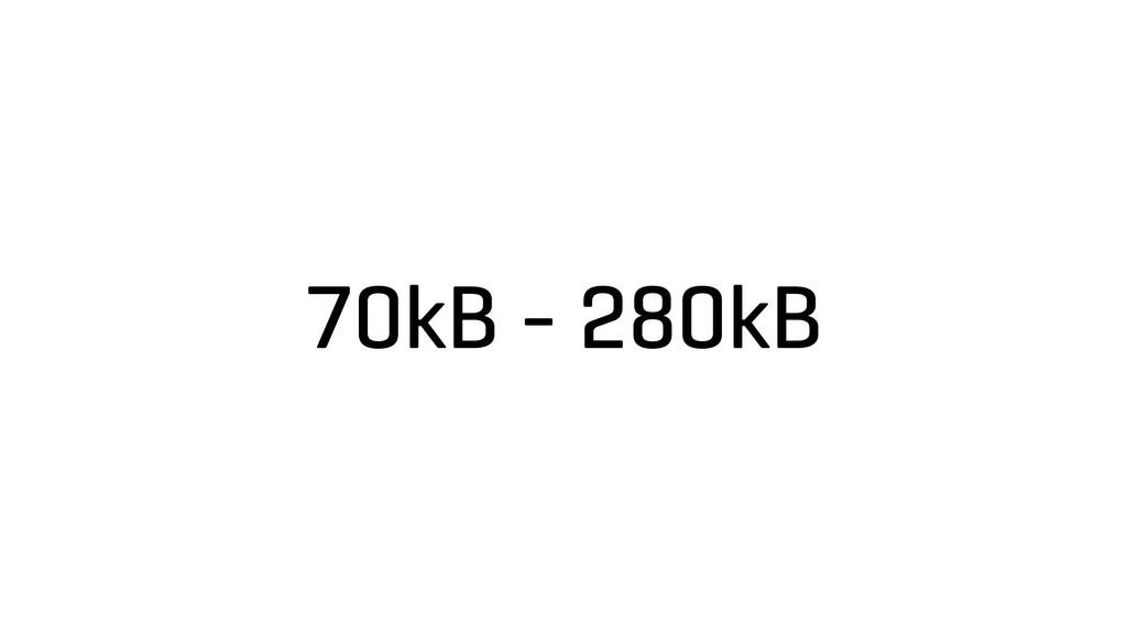 70kB - 280kB