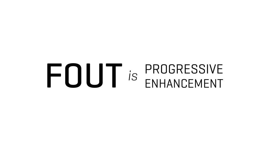 FOUT PROGRESSIVE ENHANCEMENT is