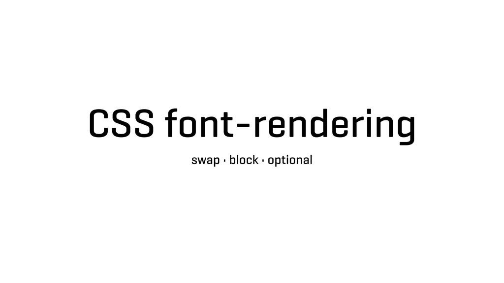 CSS font-rendering swap • block • optional