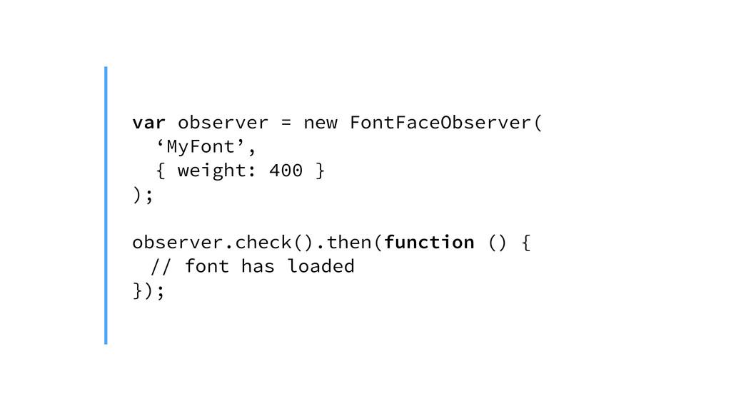 var observer = new FontFaceObserver( 'MyFont', ...