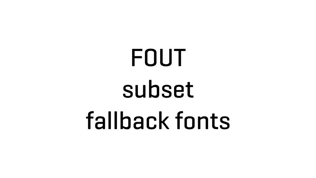 FOUT subset fallback fonts