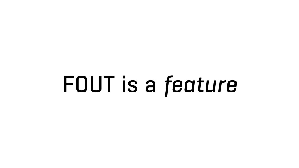 FOUT is a feature