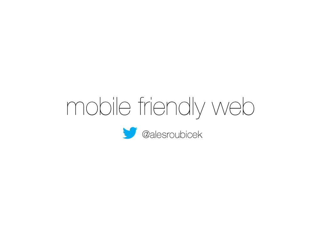 mobile friendly web @alesroubicek