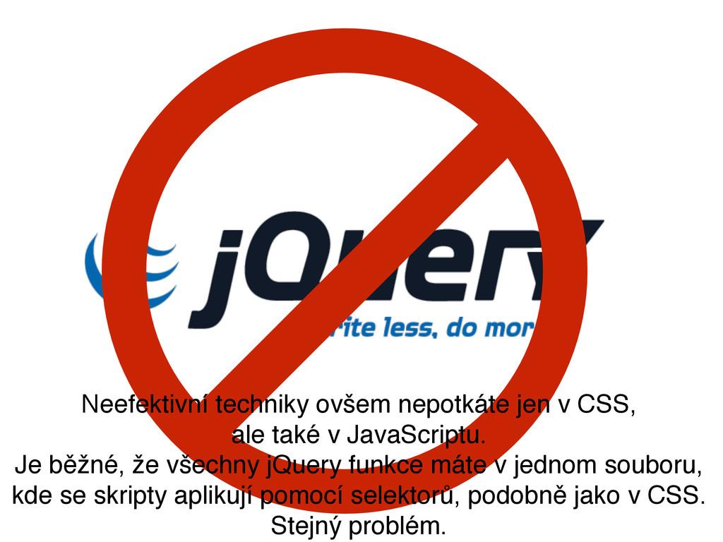 Neefektivní techniky ovšem nepotkáte jen v CSS,...