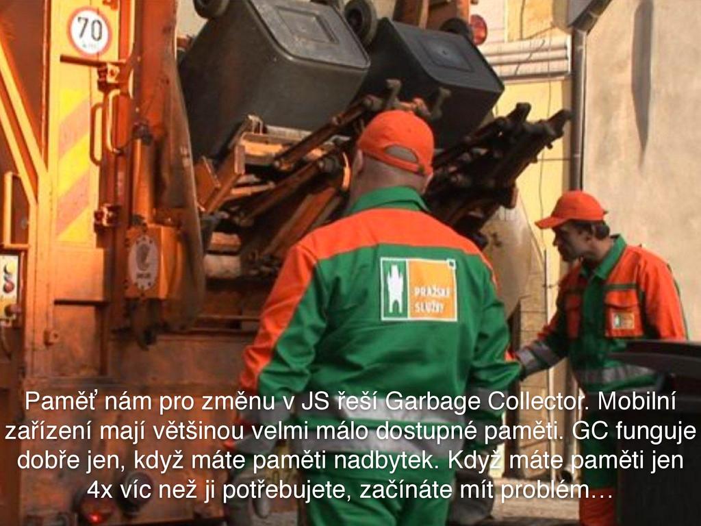 Paměť nám pro změnu v JS řeší Garbage Collector...